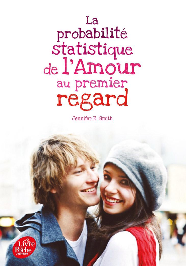 La probabilité statistique de l'amour au premier regard / Jennifer E. Smith
