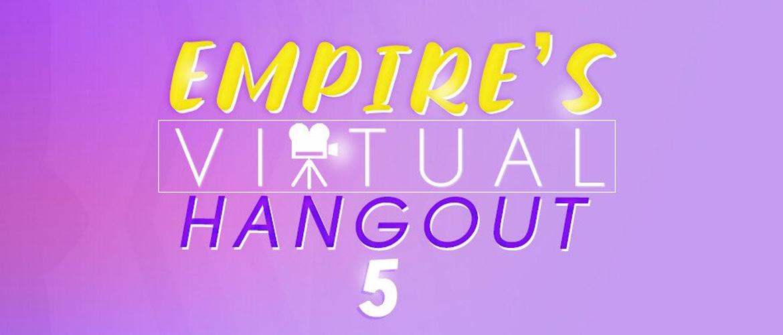 Empire's Virtual Hangout 5