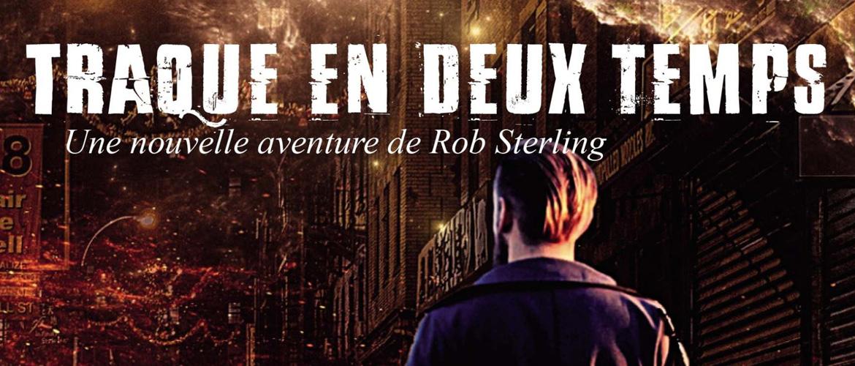 """""""Traque en deux temps"""" : Une nouvelle aventure de Rob Sterling"""